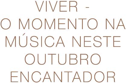 Viver - O Momento na música neste Outubro encantador